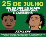 25 de julho é dia de luta! Vivam as mulheres negras latino-americanas e caribenhas!
